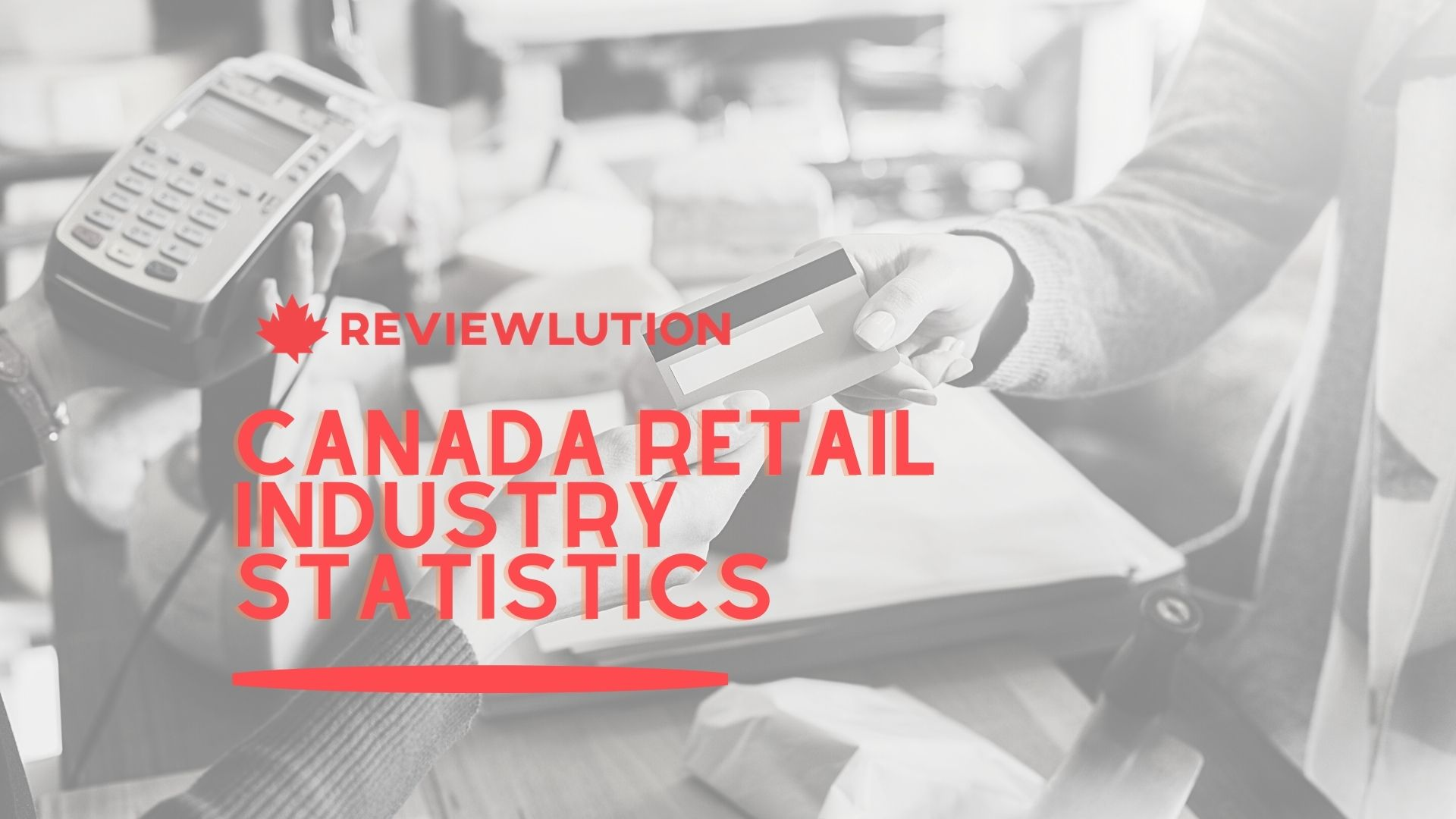 23+ Exciting Canada Retail Industry Statistics for 2021