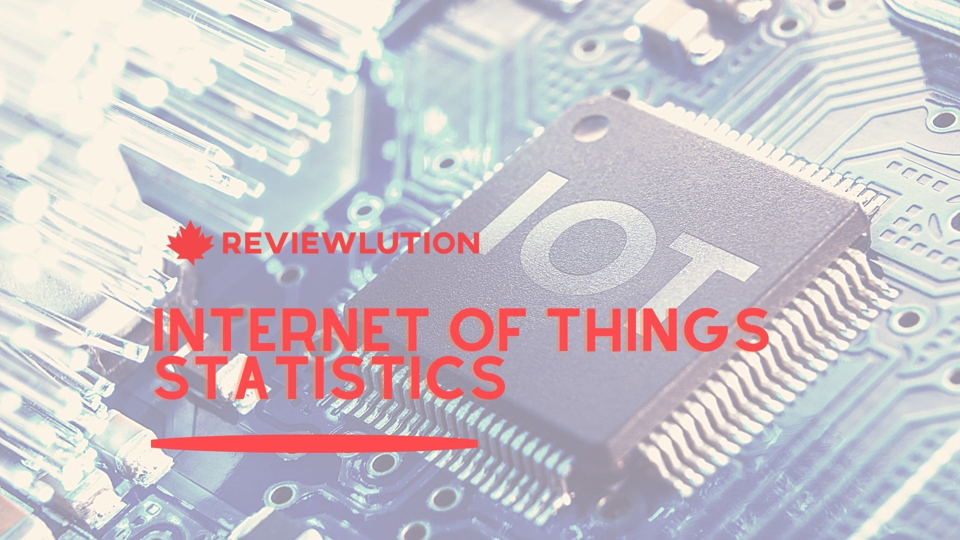 27 Incredible Internet of Things Statistics [for 2021]