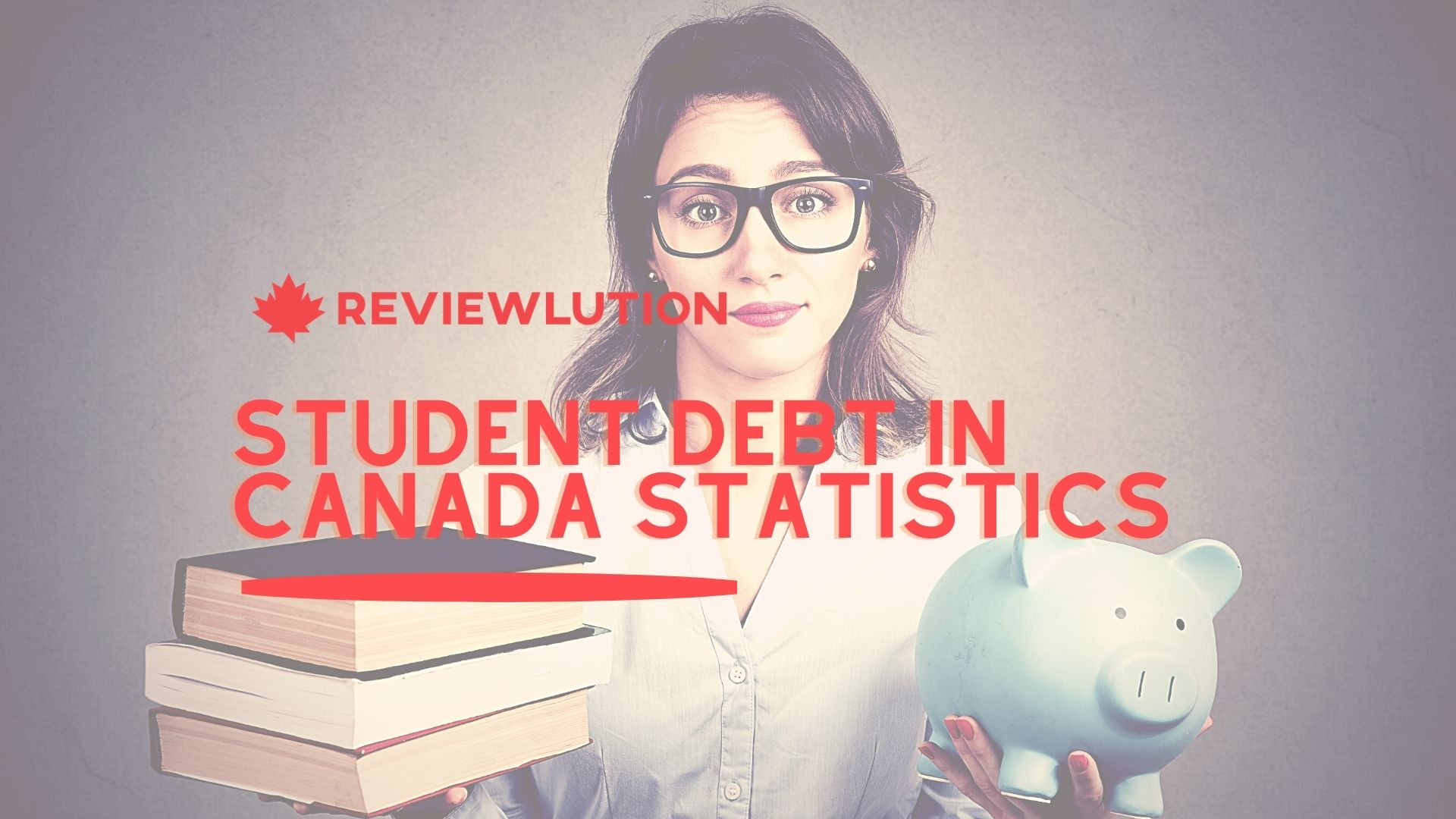 13 Worrying Student Debt in Canada Statistics for 2021