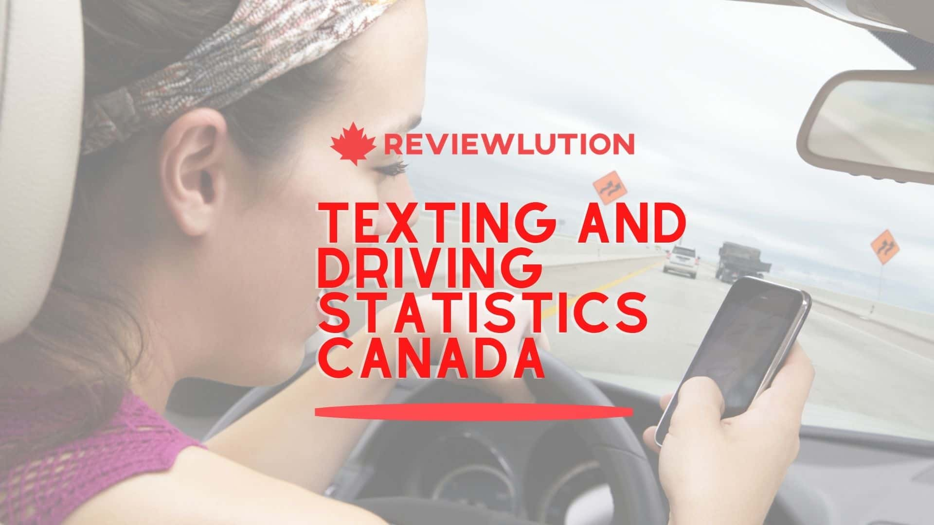 13 Crucial Texting and Driving Statistics for Canada in 2021