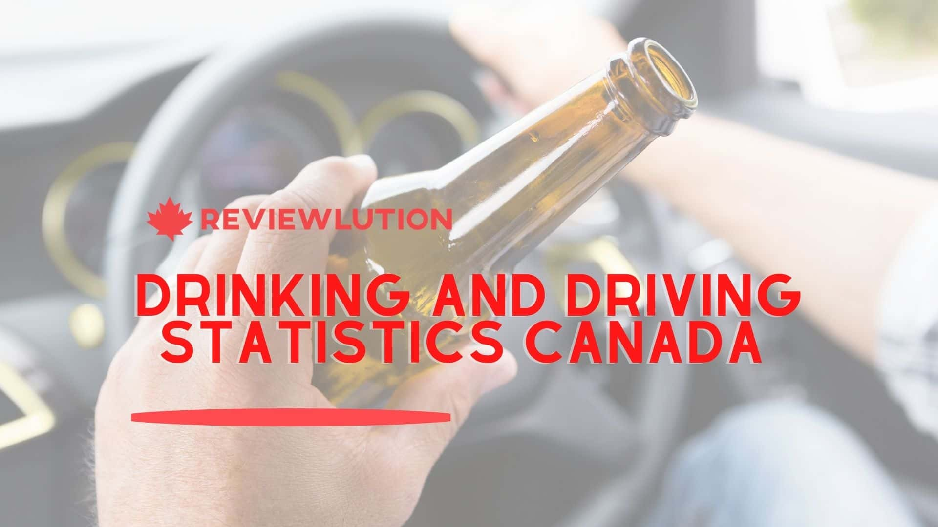 17 Worrying Drinking and Driving Statistics Canada for 2021