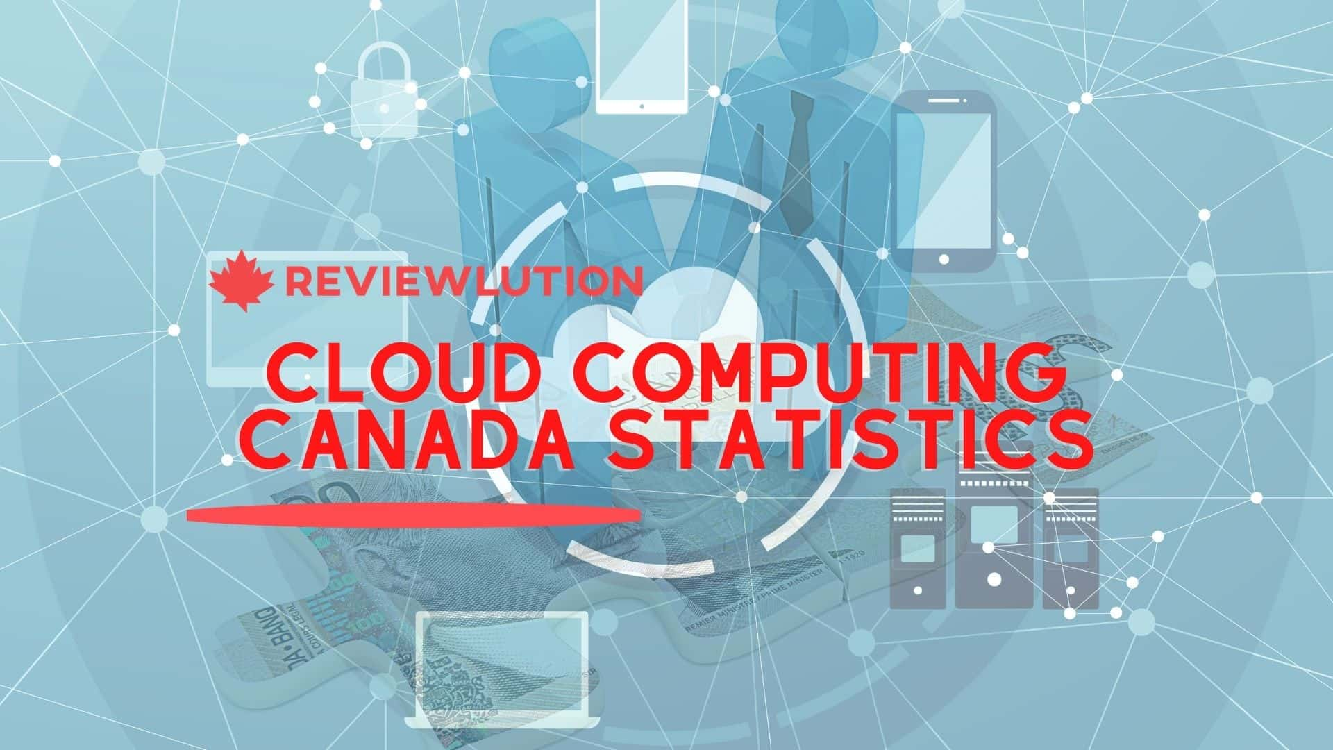 20 Statistics on Cloud Computing in Canada & Abroad in 2021